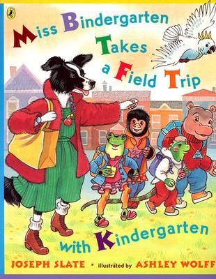 Miss Bindergarten Takes a Field Trip With Kindergarten By Slate, Joseph/ Wolff, Ashley (ILT)