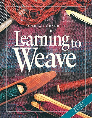 Learning to Weave By Chandler, Deborah